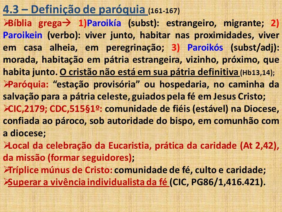 4.3 – Definição de paróquia (161-167)  Bíblia grega  1)Paroikía (subst): estrangeiro, migrante; 2) Paroikein (verbo): viver junto, habitar nas proxi