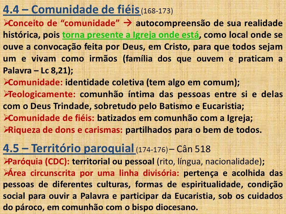 """4.4 – Comunidade de fiéis (168-173)  Conceito de """"comunidade""""  autocompreensão de sua realidade histórica, pois torna presente a Igreja onde está, c"""