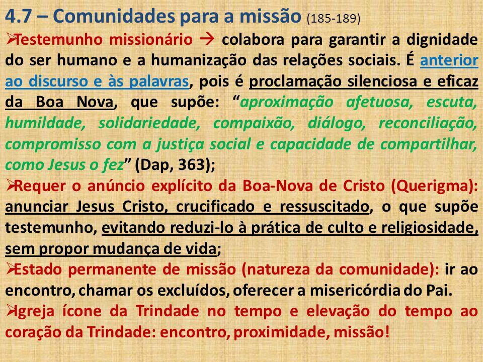 4.7 – Comunidades para a missão (185-189)  Testemunho missionário  colabora para garantir a dignidade do ser humano e a humanização das relações soc