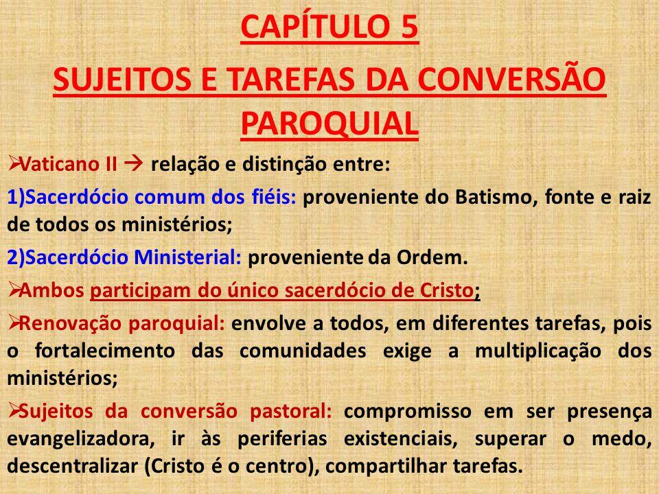 CAPÍTULO 5 SUJEITOS E TAREFAS DA CONVERSÃO PAROQUIAL  Vaticano II  relação e distinção entre: 1)Sacerdócio comum dos fiéis: proveniente do Batismo,