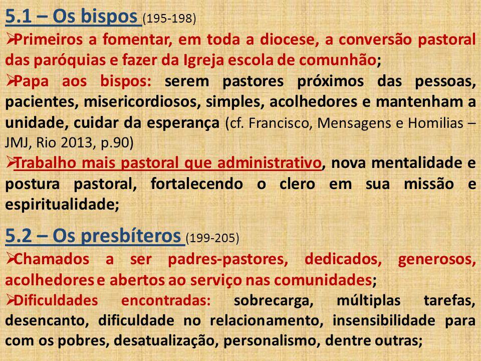 5.1 – Os bispos (195-198)  Primeiros a fomentar, em toda a diocese, a conversão pastoral das paróquias e fazer da Igreja escola de comunhão;  Papa a