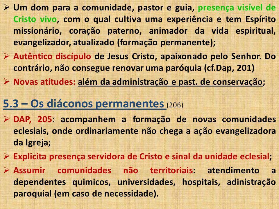  Um dom para a comunidade, pastor e guia, presença visível de Cristo vivo, com o qual cultiva uma experiência e tem Espírito missionário, coração pat