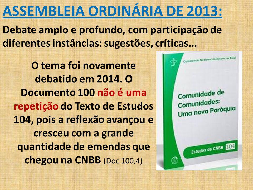 ASSEMBLEIA ORDINÁRIA DE 2013: Debate amplo e profundo, com participação de diferentes instâncias: sugestões, críticas... O tema foi novamente debatido
