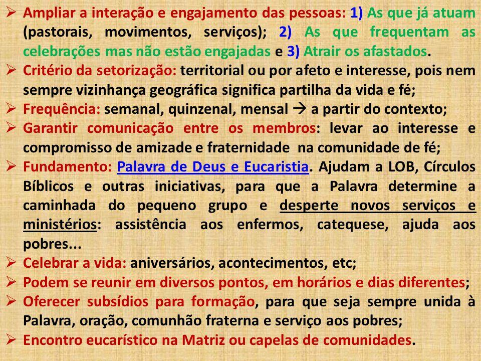  Ampliar a interação e engajamento das pessoas: 1) As que já atuam (pastorais, movimentos, serviços); 2) As que frequentam as celebrações mas não est