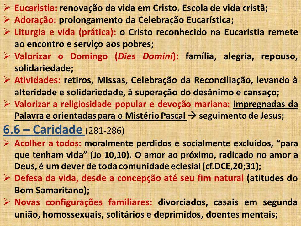  Eucaristia: renovação da vida em Cristo. Escola de vida cristã;  Adoração: prolongamento da Celebração Eucarística;  Liturgia e vida (prática): o