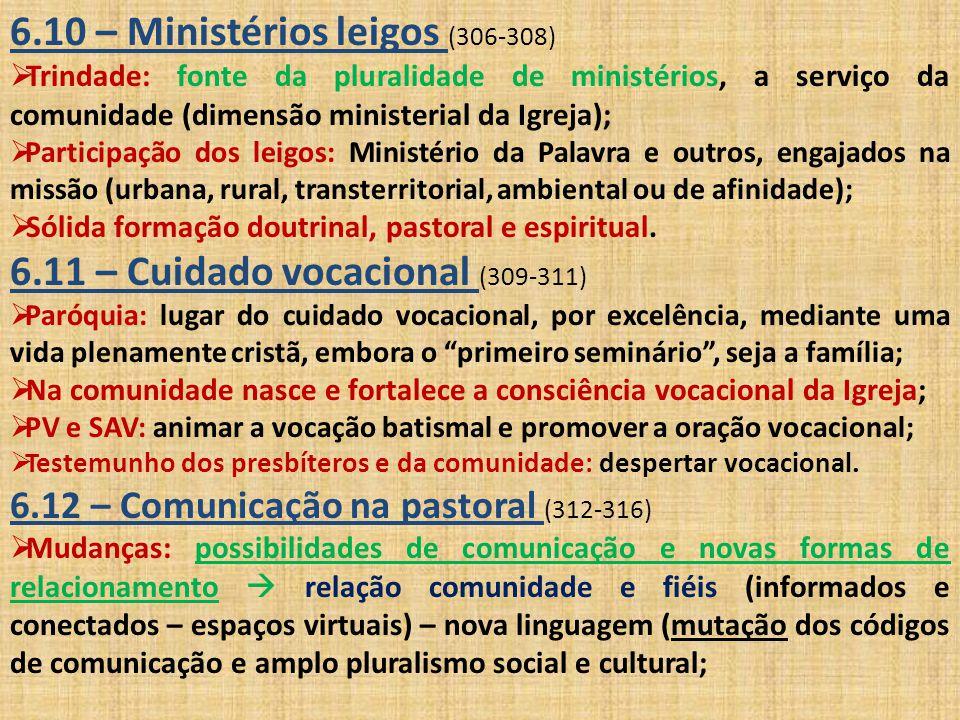 6.10 – Ministérios leigos (306-308)  Trindade: fonte da pluralidade de ministérios, a serviço da comunidade (dimensão ministerial da Igreja);  Parti