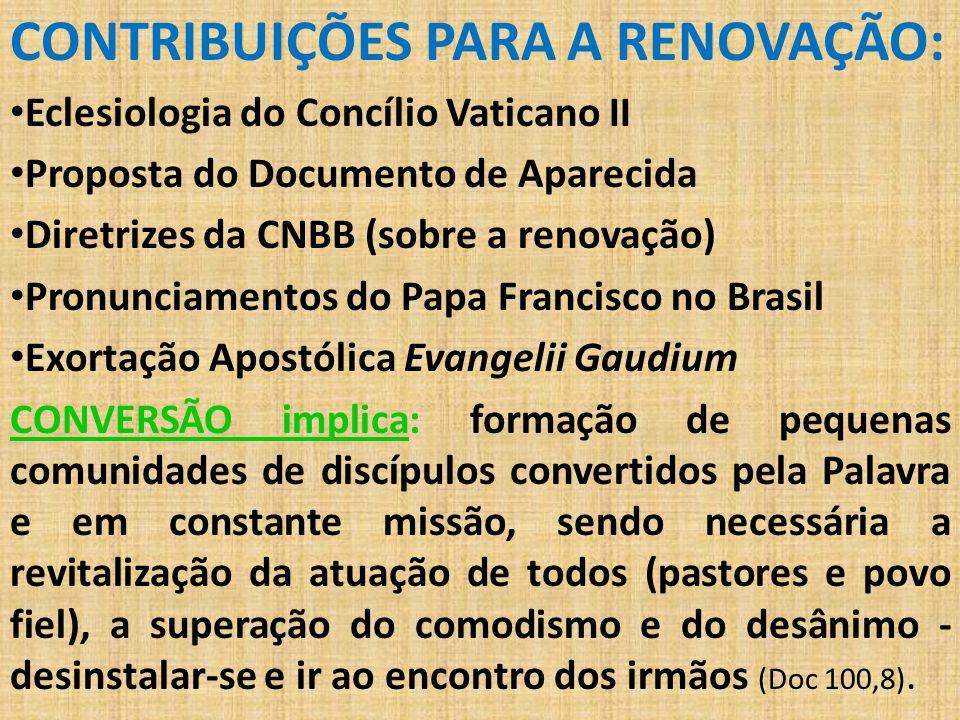 CONTRIBUIÇÕES PARA A RENOVAÇÃO: Eclesiologia do Concílio Vaticano II Proposta do Documento de Aparecida Diretrizes da CNBB (sobre a renovação) Pronunc