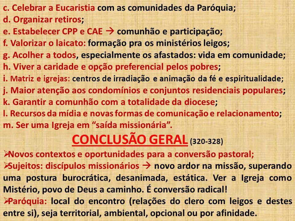 c. Celebrar a Eucaristia com as comunidades da Paróquia; d. Organizar retiros; e. Estabelecer CPP e CAE  comunhão e participação; f. Valorizar o laic