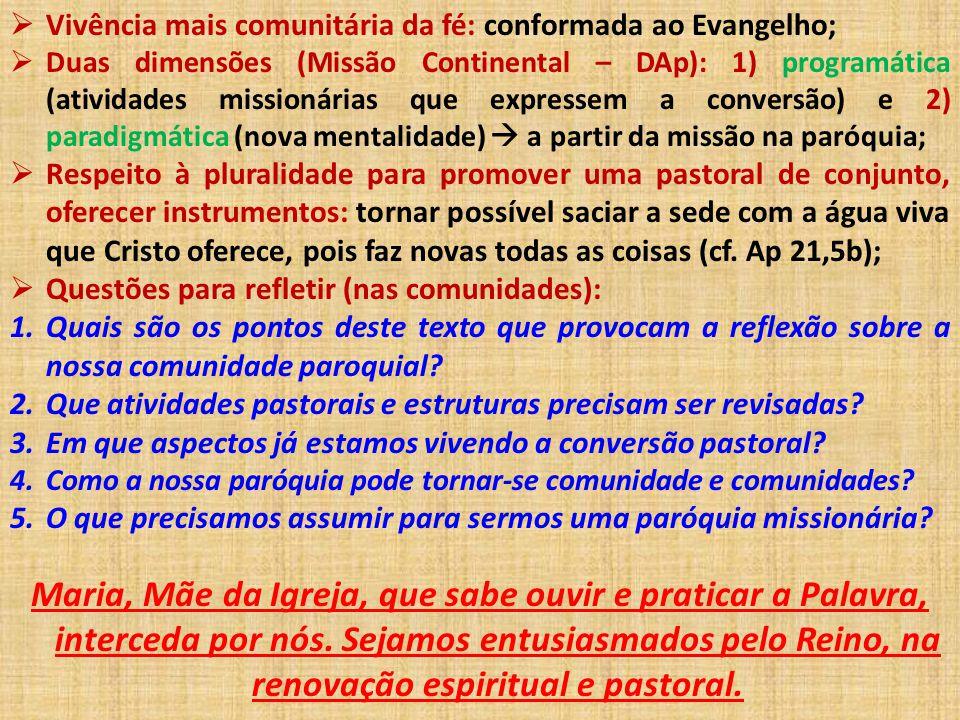  Vivência mais comunitária da fé: conformada ao Evangelho;  Duas dimensões (Missão Continental – DAp): 1) programática (atividades missionárias que
