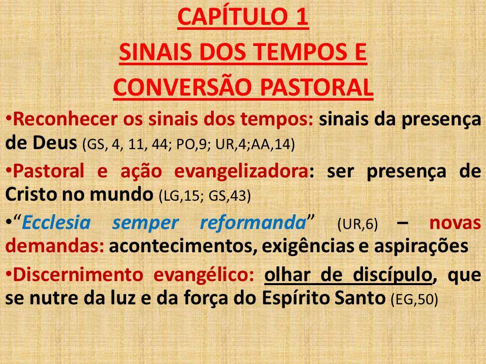 CAPÍTULO 1 SINAIS DOS TEMPOS E CONVERSÃO PASTORAL Reconhecer os sinais dos tempos: sinais da presença de Deus (GS, 4, 11, 44; PO,9; UR,4;AA,14) Pastor