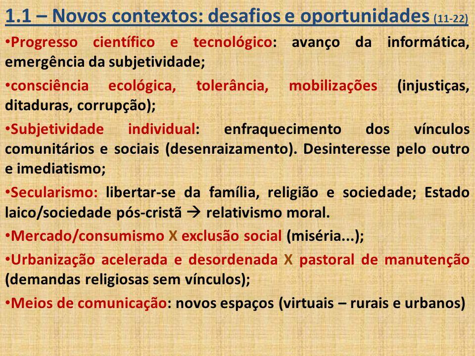 1.2 – Novos cenários da fé e da religião (23-27) Religiosidade não institucional: interesses pessoais  busca de soluções imediatas: curas, prosperidade financeira...