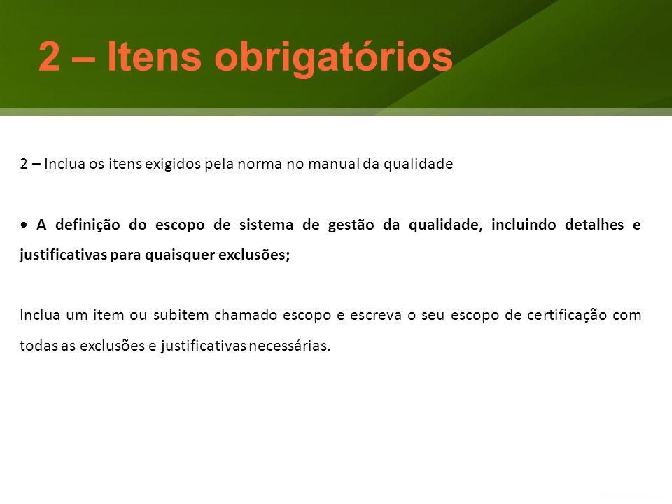 2 – Itens obrigatórios 2 – Inclua os itens exigidos pela norma no manual da qualidade A definição do escopo de sistema de gestão da qualidade, incluin