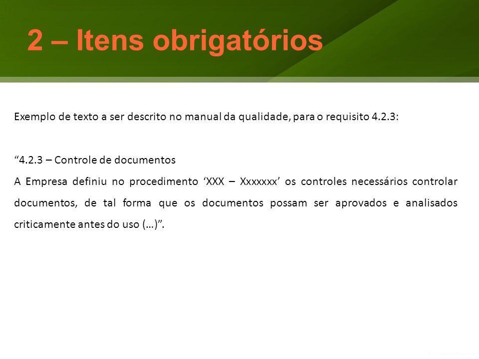 """Exemplo de texto a ser descrito no manual da qualidade, para o requisito 4.2.3: """"4.2.3 – Controle de documentos A Empresa definiu no procedimento 'XXX"""