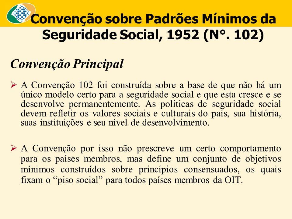 Convenção sobre Padrões Mínimos da Seguridade Social, 1952 (N°. 102) Convenção Principal  A Convenção 102 foi construída sobre a base de que não há u