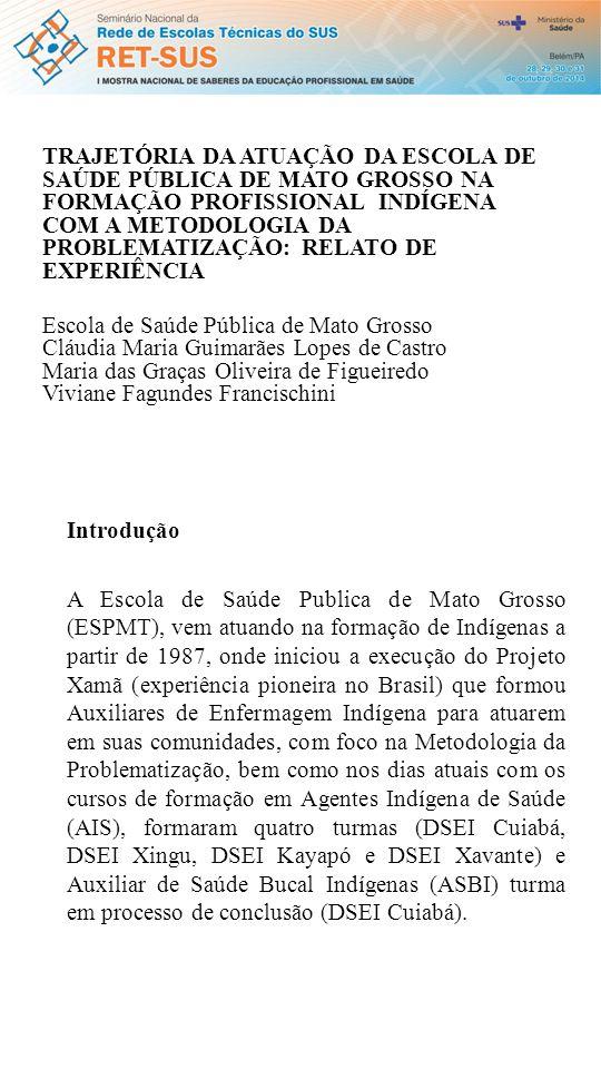 Objetivo O objetivo deste trabalho é descrever a trajetória da Escola de Saúde Pública de Mato Grosso frente ao desenvolvimento da Metodologia da Problematização na formação profissional para indígenas.