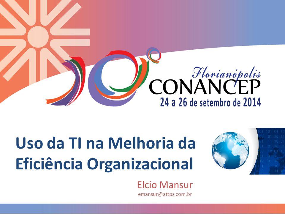 Uso da TI na Melhoria da Eficiência Organizacional Elcio Mansur emansur@attps.com.br