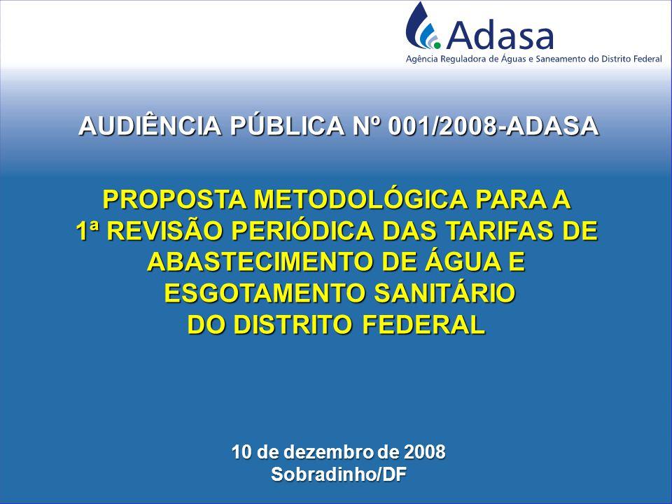 AUDIÊNCIA PÚBLICA Nº 001/2008-ADASA PROPOSTA METODOLÓGICA PARA A 1ª REVISÃO PERIÓDICA DAS TARIFAS DE ABASTECIMENTO DE ÁGUA E ESGOTAMENTO SANITÁRIO ESGOTAMENTO SANITÁRIO DO DISTRITO FEDERAL 10 de dezembro de 2008 Sobradinho/DF