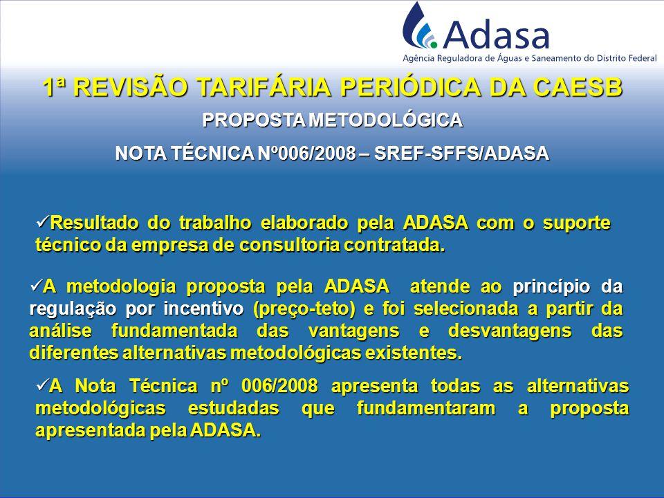 PROPOSTA METODOLÓGICA NOTA TÉCNICA Nº006/2008 – SREF-SFFS/ADASA 1ª REVISÃO TARIFÁRIA PERIÓDICA DA CAESB Resultado do trabalho elaborado pela ADASA com o suporte técnico da empresa de consultoria contratada.