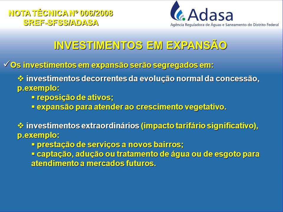 Os investimentos em expansão serão segregados em: Os investimentos em expansão serão segregados em:  investimentos decorrentes da evolução normal da concessão, p.exemplo:  reposição de ativos;  expansão para atender ao crescimento vegetativo.