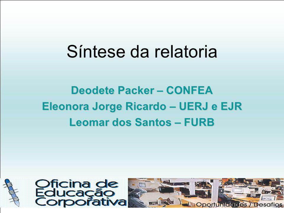 Síntese da relatoria Deodete Packer – CONFEA Eleonora Jorge Ricardo – UERJ e EJR Leomar dos Santos – FURB