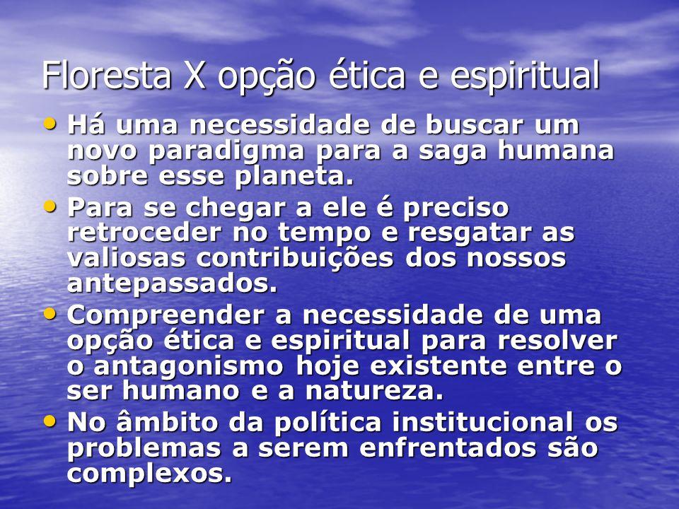 Floresta X opção ética e espiritual Há uma necessidade de buscar um novo paradigma para a saga humana sobre esse planeta. Há uma necessidade de buscar
