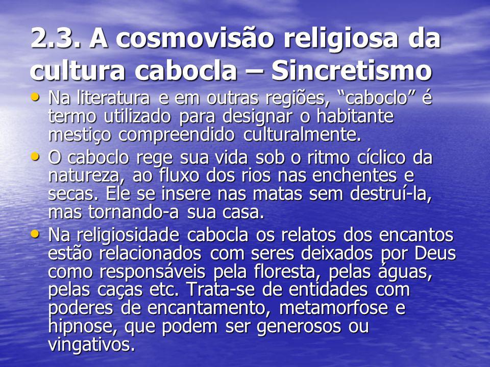 """2.3. A cosmovisão religiosa da cultura cabocla – Sincretismo Na literatura e em outras regiões, """"caboclo"""" é termo utilizado para designar o habitante"""