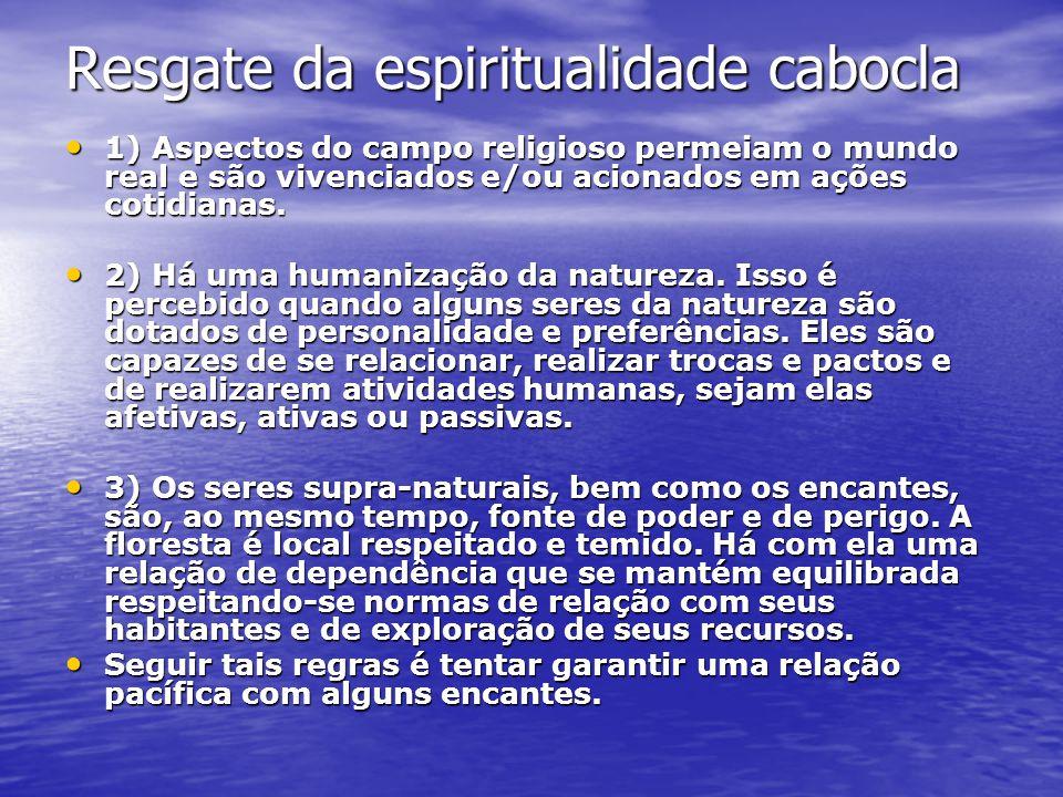 Resgate da espiritualidade cabocla 1) Aspectos do campo religioso permeiam o mundo real e são vivenciados e/ou acionados em ações cotidianas. 1) Aspec