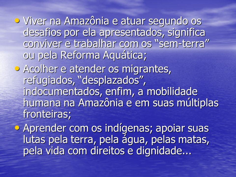 """Viver na Amazônia e atuar segundo os desafios por ela apresentados, significa conviver e trabalhar com os """"sem-terra"""" ou pela Reforma Aquática; Viver"""
