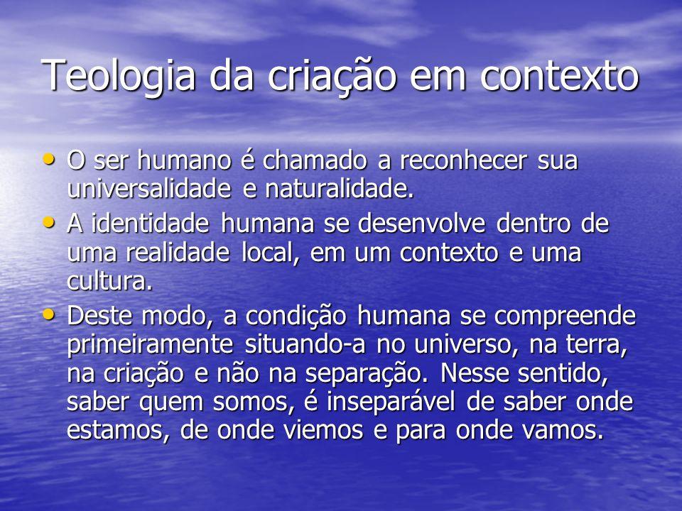 Teologia da criação em contexto O ser humano é chamado a reconhecer sua universalidade e naturalidade. O ser humano é chamado a reconhecer sua univers