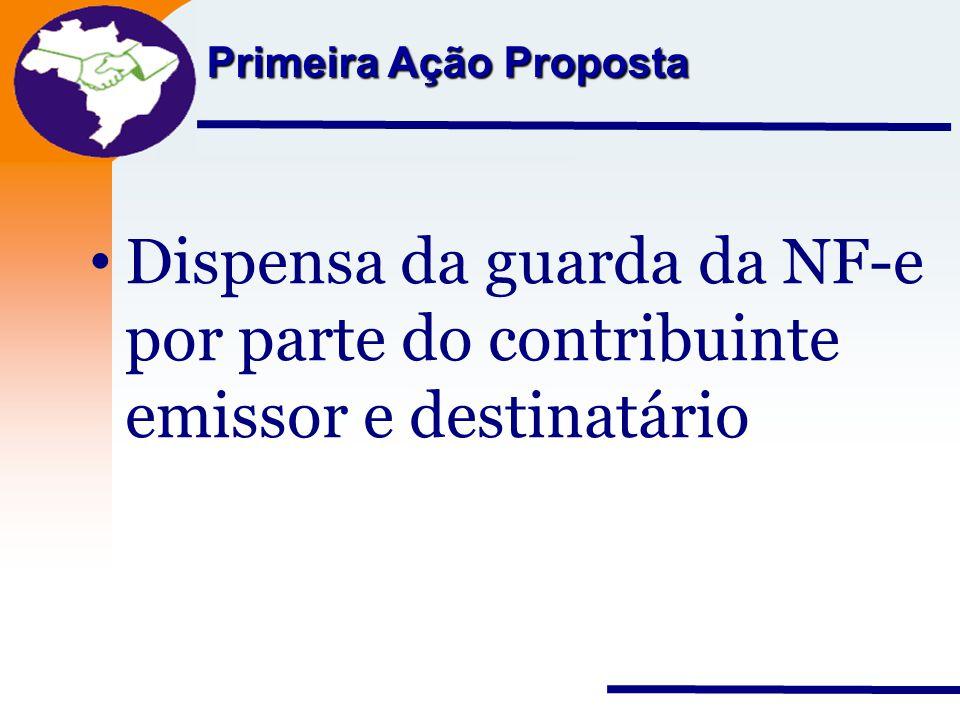 Nota Fiscal Eletrônica Projeto Primeira Ação Proposta Dispensa da guarda da NF-e por parte do contribuinte emissor e destinatário