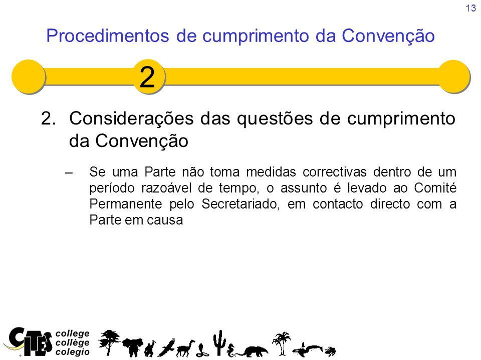 13 2.Considerações das questões de cumprimento da Convenção –Se uma Parte não toma medidas correctivas dentro de um período razoável de tempo, o assunto é levado ao Comité Permanente pelo Secretariado, em contacto directo com a Parte em causa Procedimentos de cumprimento da Convenção 2