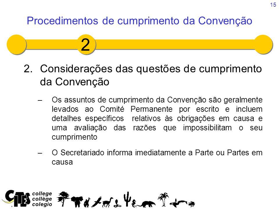 15 2.Considerações das questões de cumprimento da Convenção –Os assuntos de cumprimento da Convenção são geralmente levados ao Comité Permanente por e