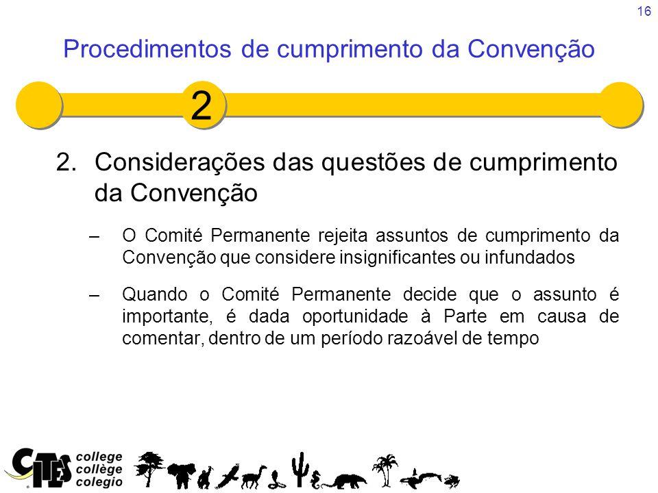 16 2.Considerações das questões de cumprimento da Convenção –O Comité Permanente rejeita assuntos de cumprimento da Convenção que considere insignific
