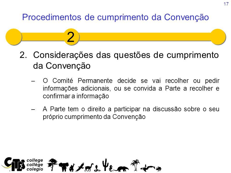 17 2.Considerações das questões de cumprimento da Convenção –O Comité Permanente decide se vai recolher ou pedir informações adicionais, ou se convida