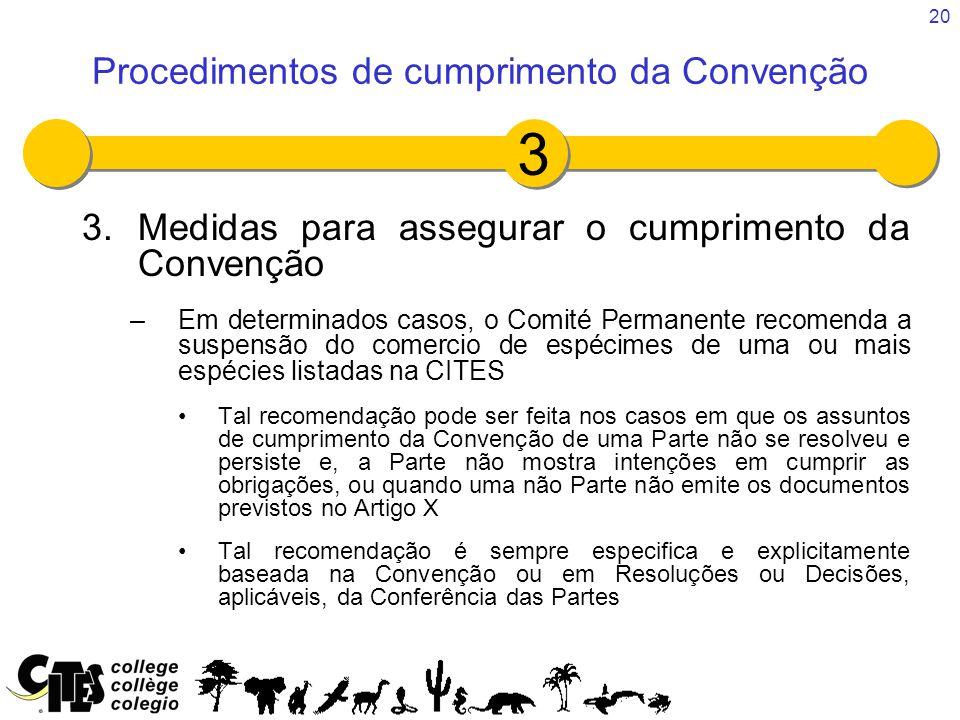 20 3.Medidas para assegurar o cumprimento da Convenção –Em determinados casos, o Comité Permanente recomenda a suspensão do comercio de espécimes de u