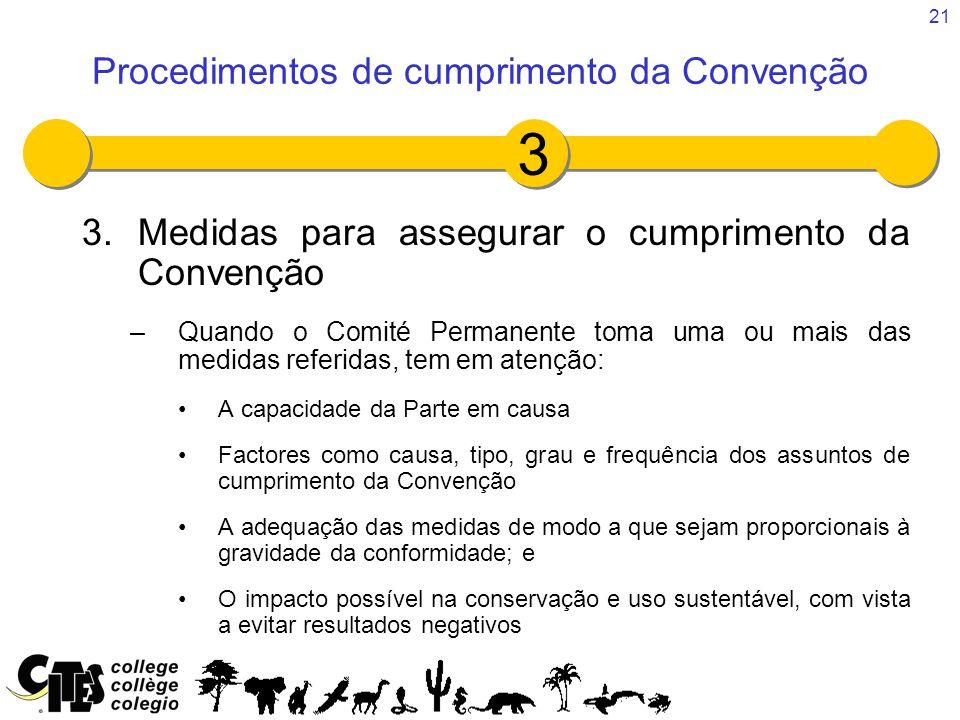 21 3.Medidas para assegurar o cumprimento da Convenção –Quando o Comité Permanente toma uma ou mais das medidas referidas, tem em atenção: A capacidad