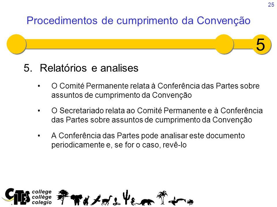25 5.Relatórios e analises O Comité Permanente relata à Conferência das Partes sobre assuntos de cumprimento da Convenção O Secretariado relata ao Com