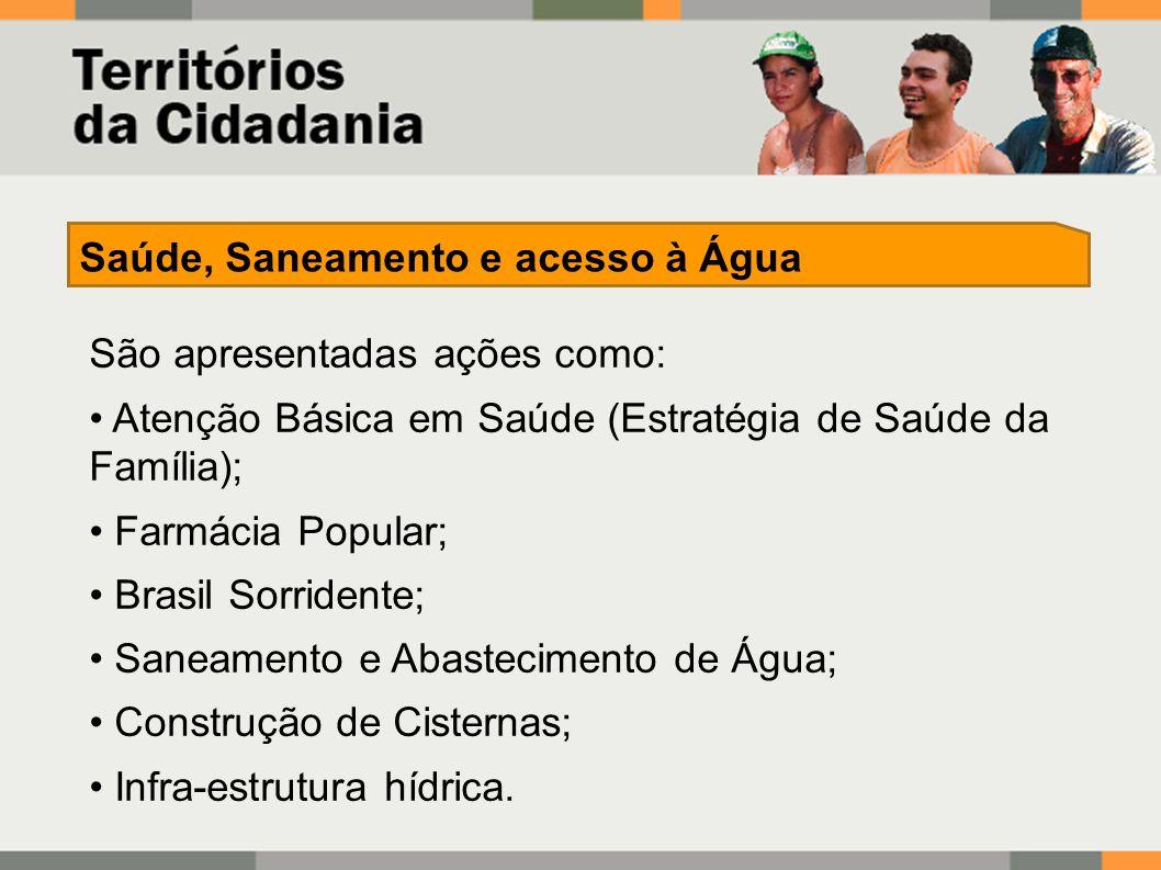 São apresentadas ações como: Atenção Básica em Saúde (Estratégia de Saúde da Família); Farmácia Popular; Brasil Sorridente; Saneamento e Abastecimento de Água; Construção de Cisternas; Infra-estrutura hídrica.