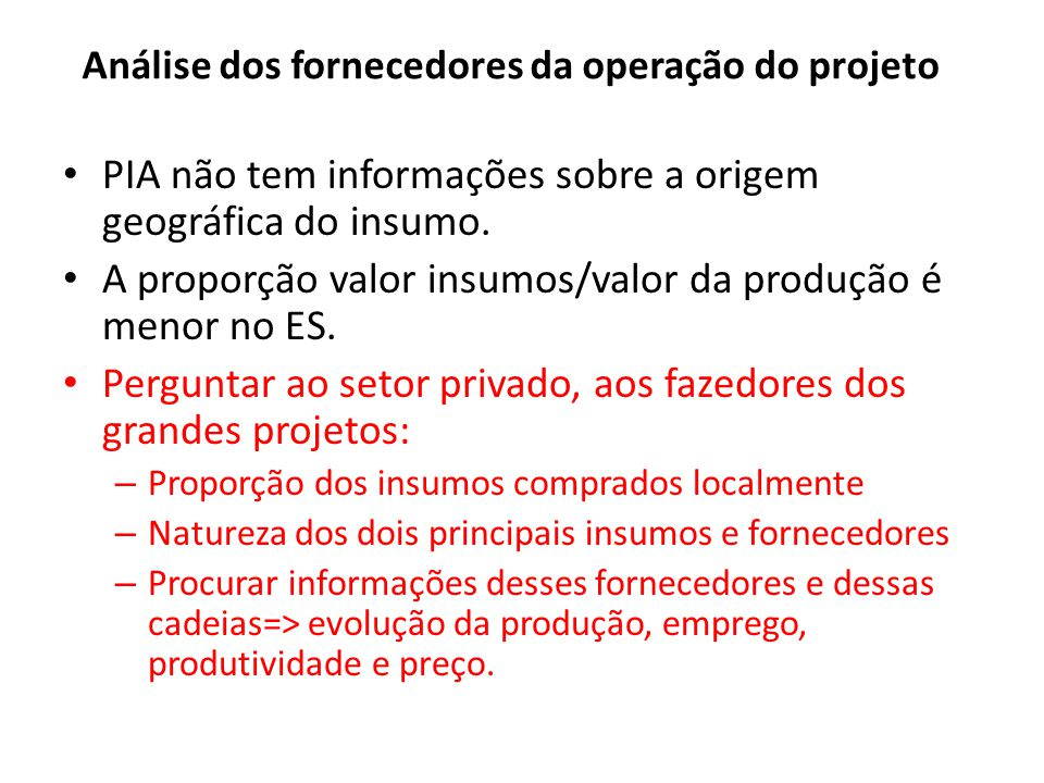 Análise dos fornecedores da operação do projeto PIA não tem informações sobre a origem geográfica do insumo. A proporção valor insumos/valor da produç