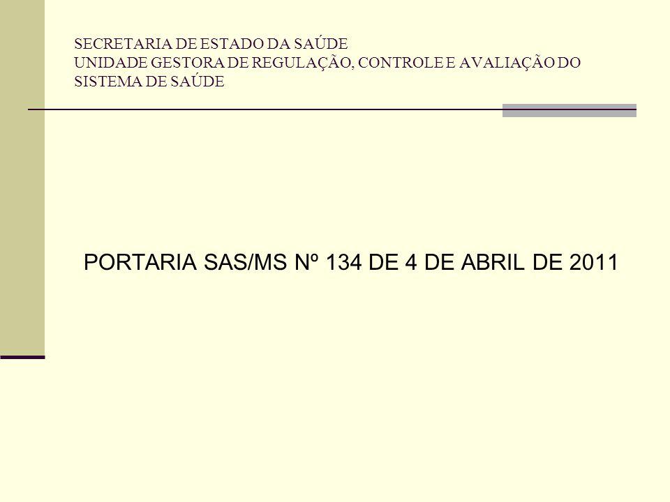 SECRETARIA DE ESTADO DA SAÚDE UNIDADE GESTORA DE REGULAÇÃO, CONTROLE E AVALIAÇÃO DO SISTEMA DE SAÚDE PORTARIA SAS/MS Nº 134 DE 4 DE ABRIL DE 2011