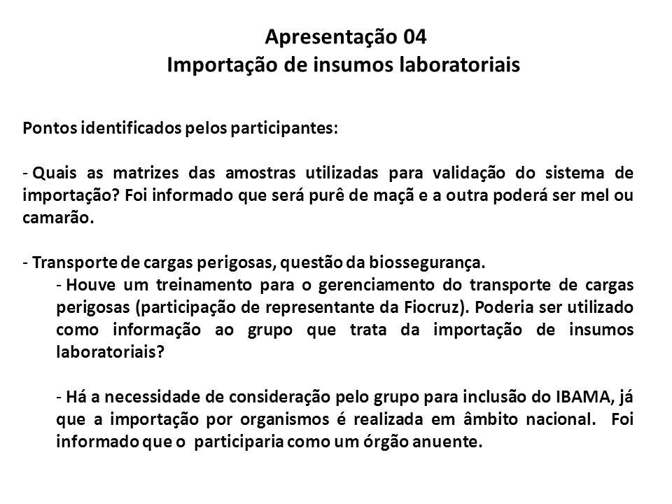 Apresentação 04 Importação de insumos laboratoriais Pontos identificados pelos participantes: - Quais as matrizes das amostras utilizadas para validação do sistema de importação.