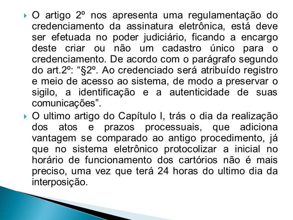  O artigo 2º nos apresenta uma regulamentação do credenciamento da assinatura eletrônica, está deve ser efetuada no poder judiciário, ficando a encar
