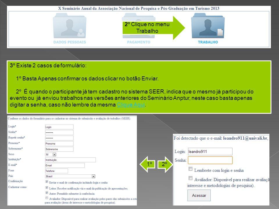 2º Clique no menu Trabalho 3º Existe 2 casos de formulário: 1º Basta Apenas confirmar os dados clicar no botão Enviar. 2º É quando o participante já t