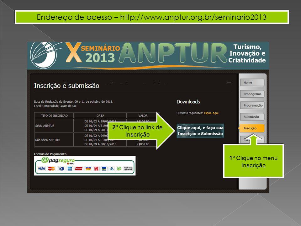 Endereço de acesso – http://www.anptur.org.br/seminario2013 1º Clique no menu Inscrição 2º Clique no link de Inscrição