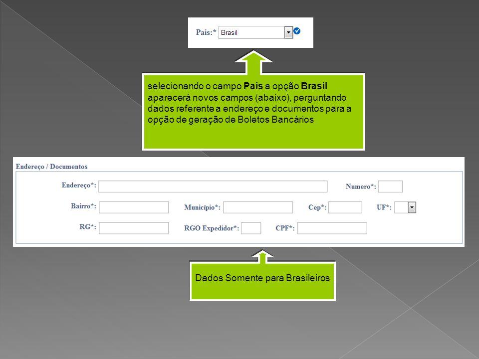selecionando o campo Pais a opção Brasil aparecerá novos campos (abaixo), perguntando dados referente a endereço e documentos para a opção de geração