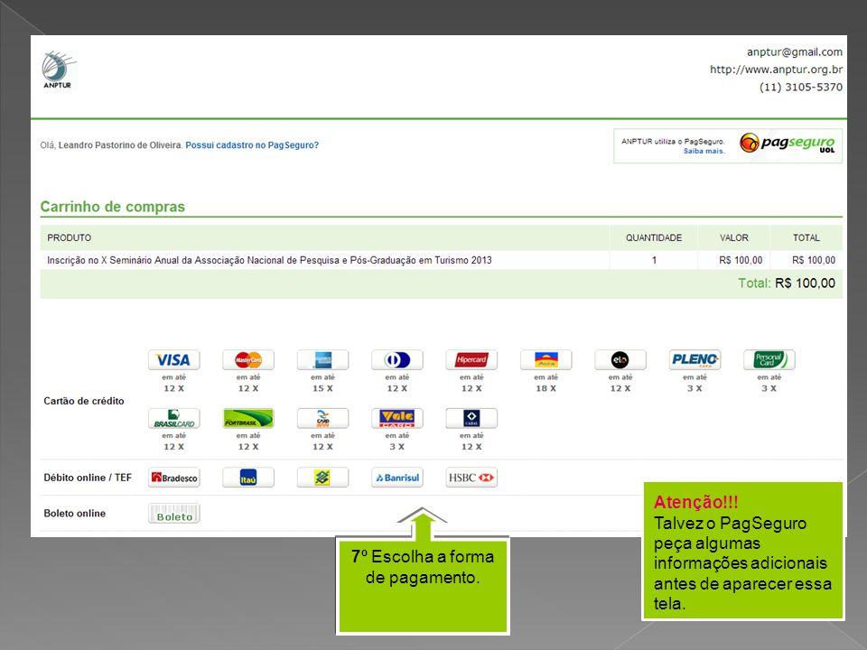 7º Escolha a forma de pagamento. Atenção!!! Talvez o PagSeguro peça algumas informações adicionais antes de aparecer essa tela.