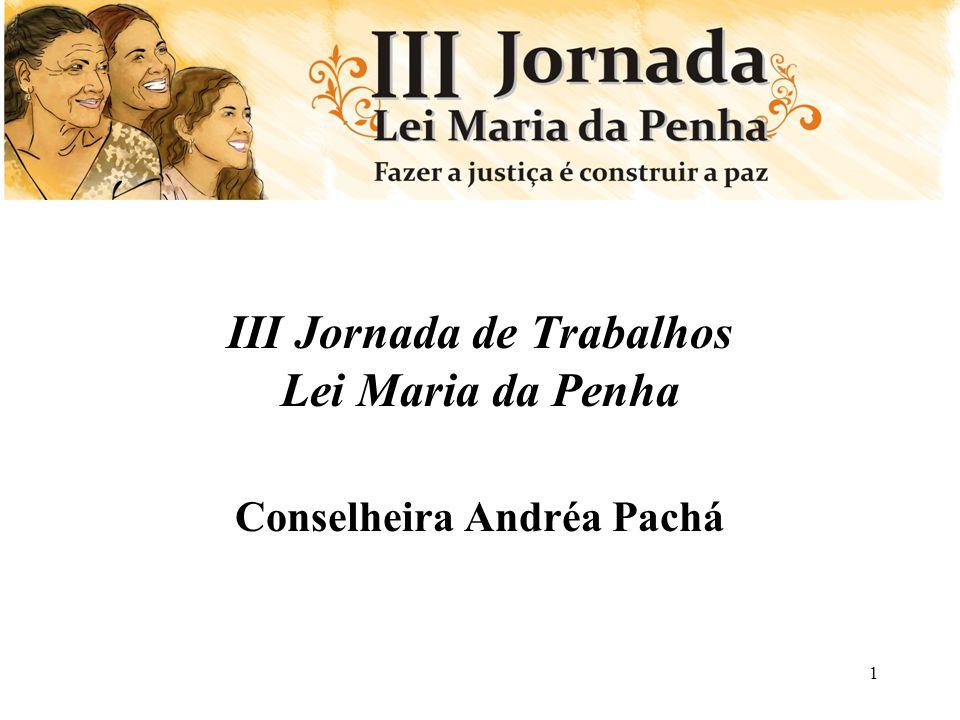 1 III Jornada de Trabalhos Lei Maria da Penha Conselheira Andréa Pachá