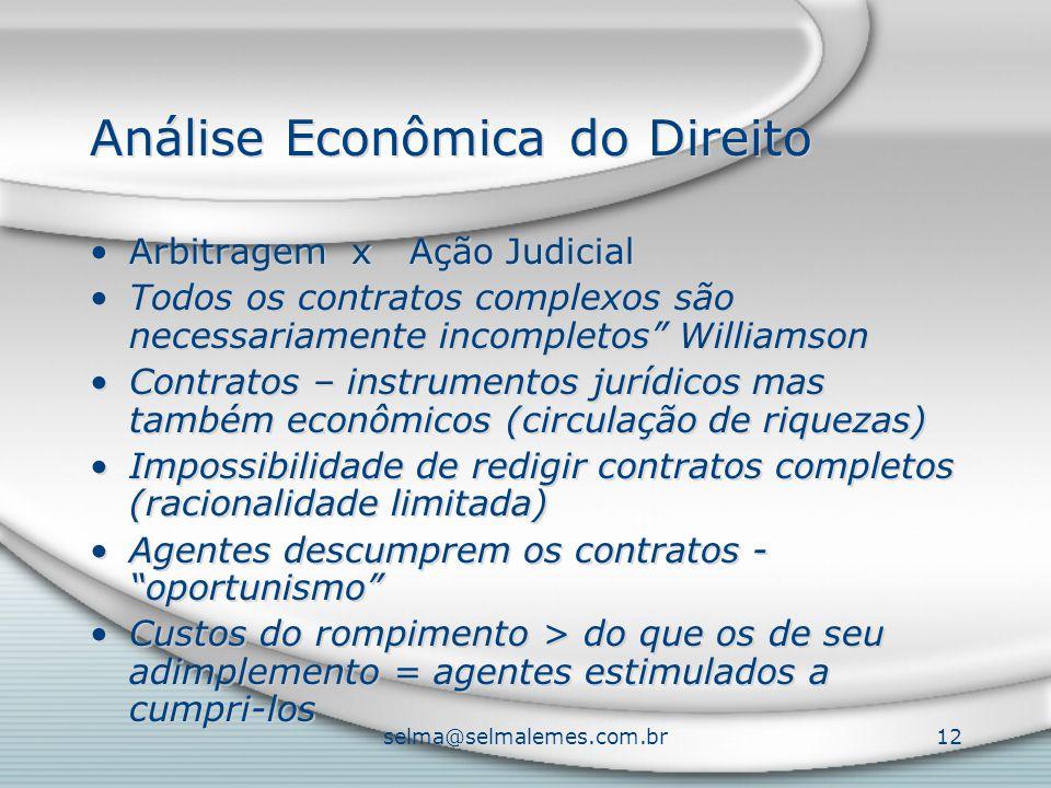 """selma@selmalemes.com.br12 Análise Econômica do Direito Arbitragem x Ação Judicial Todos os contratos complexos são necessariamente incompletos"""" Willia"""