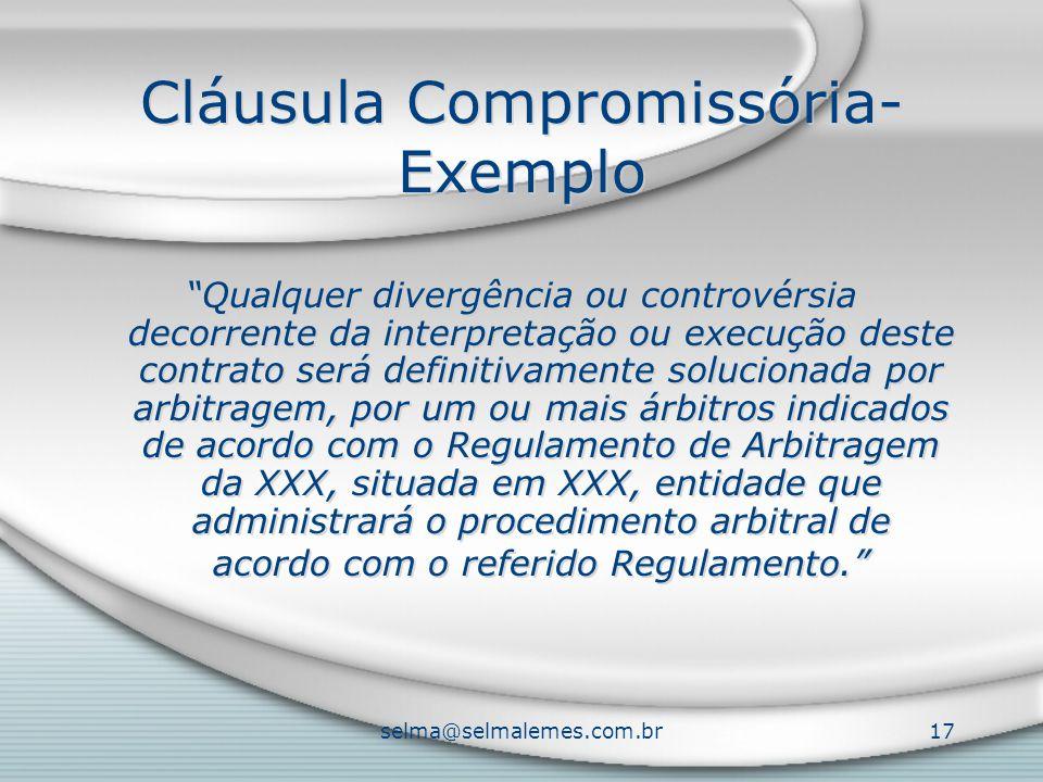 """selma@selmalemes.com.br17 Cláusula Compromissória- Exemplo """"Qualquer divergência ou controvérsia decorrente da interpretação ou execução deste contrat"""