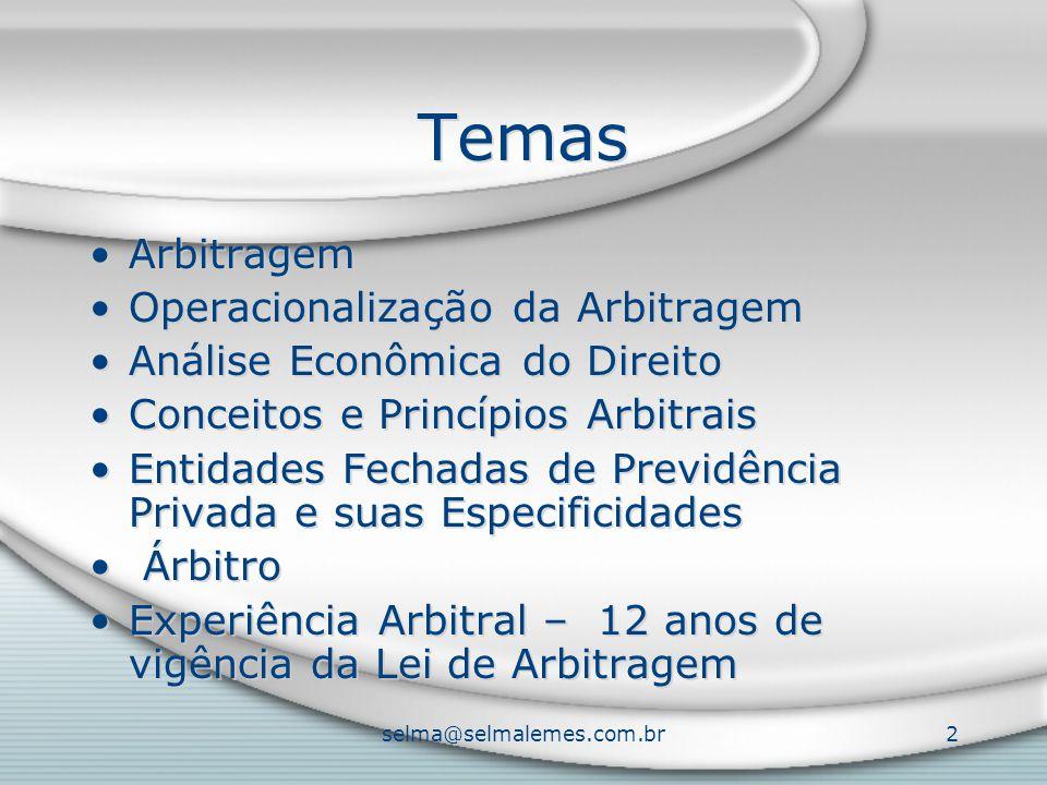 selma@selmalemes.com.br2 Temas Arbitragem Operacionalização da Arbitragem Análise Econômica do Direito Conceitos e Princípios Arbitrais Entidades Fechadas de Previdência Privada e suas Especificidades Árbitro Experiência Arbitral – 12 anos de vigência da Lei de Arbitragem Arbitragem Operacionalização da Arbitragem Análise Econômica do Direito Conceitos e Princípios Arbitrais Entidades Fechadas de Previdência Privada e suas Especificidades Árbitro Experiência Arbitral – 12 anos de vigência da Lei de Arbitragem